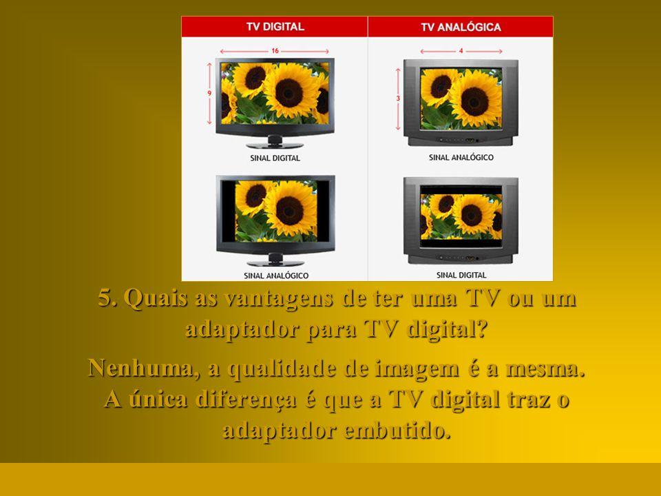 5. Quais as vantagens de ter uma TV ou um adaptador para TV digital