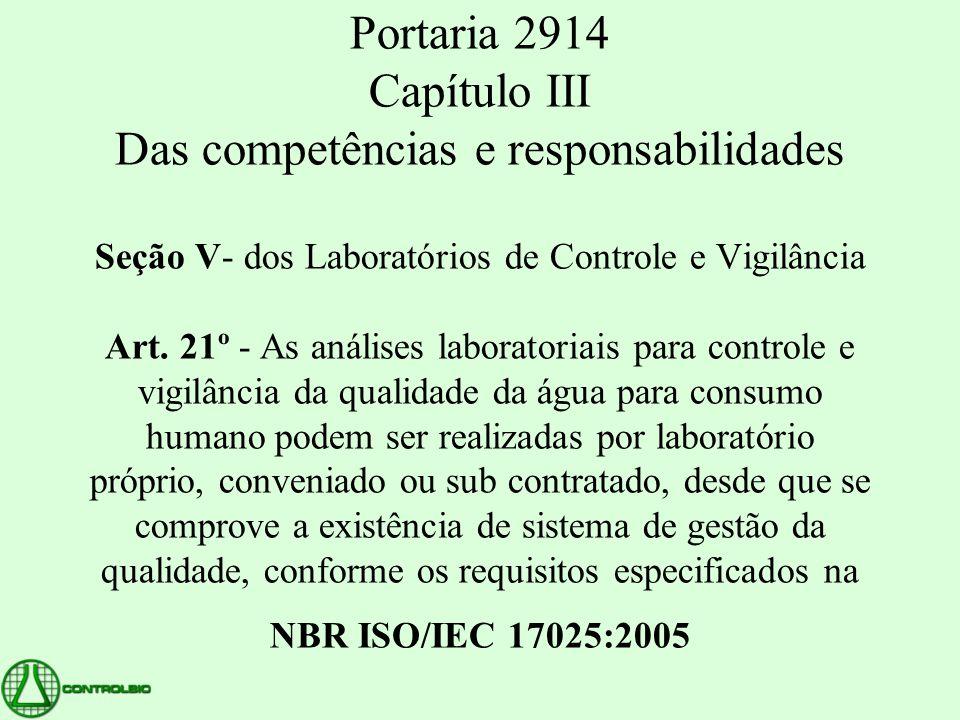 Portaria 2914 Capítulo III Das competências e responsabilidades Seção V- dos Laboratórios de Controle e Vigilância Art.