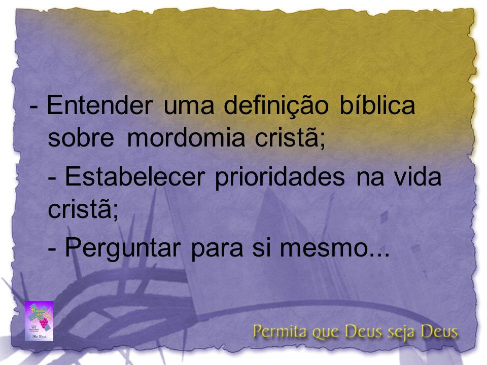 - Entender uma definição bíblica sobre mordomia cristã;