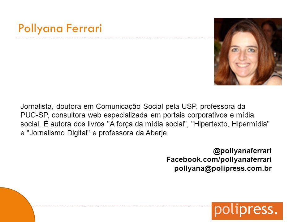 Pollyana Ferrari Jornalista, doutora em Comunicação Social pela USP, professora da.