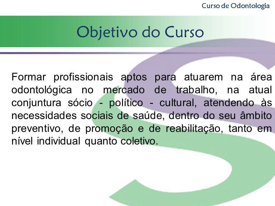 Curso de Odontologia Objetivo do Curso.