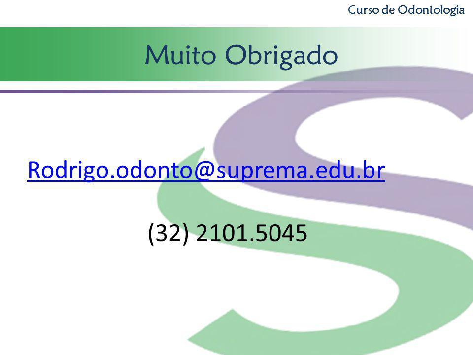 Muito Obrigado Rodrigo.odonto@suprema.edu.br (32) 2101.5045