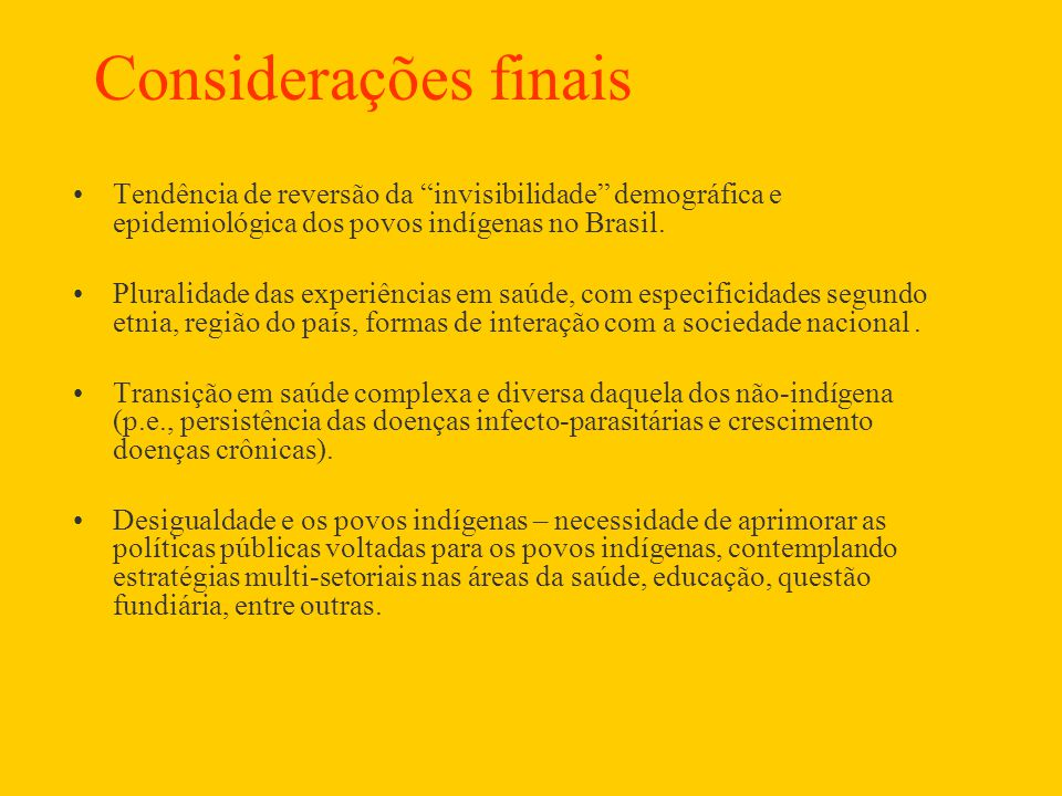 Considerações finais Tendência de reversão da invisibilidade demográfica e epidemiológica dos povos indígenas no Brasil.