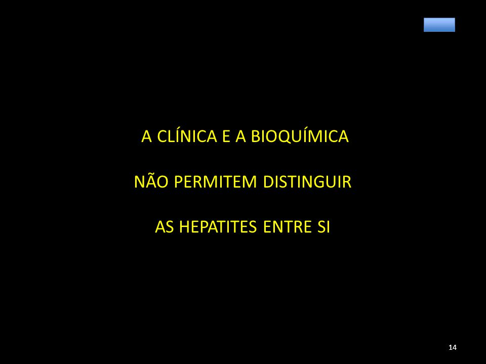 A CLÍNICA E A BIOQUÍMICA NÃO PERMITEM DISTINGUIR AS HEPATITES ENTRE SI