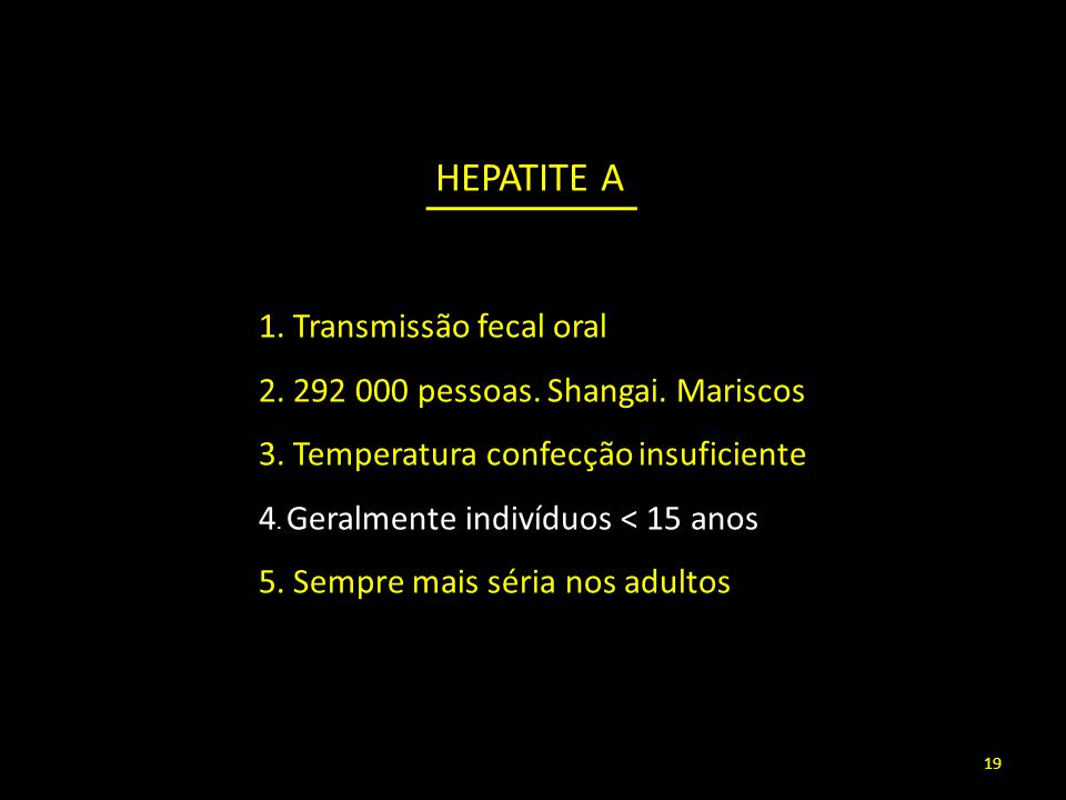HEPATITE A 1. Transmissão fecal oral