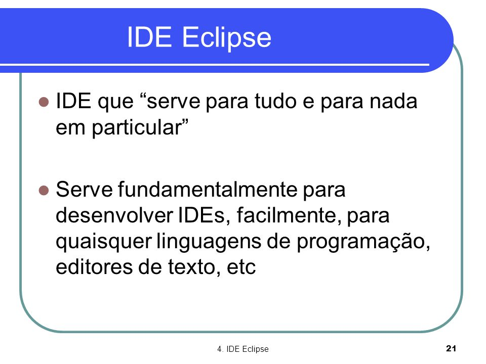 IDE Eclipse IDE que serve para tudo e para nada em particular