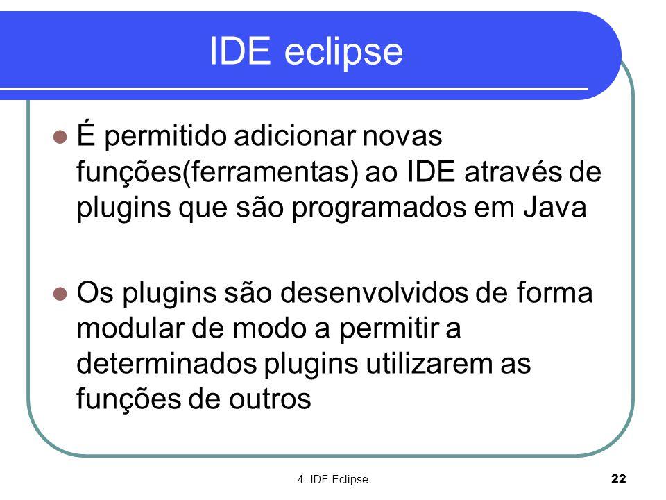 IDE eclipse É permitido adicionar novas funções(ferramentas) ao IDE através de plugins que são programados em Java.