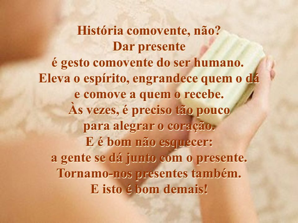 História comovente, não Dar presente é gesto comovente do ser humano.