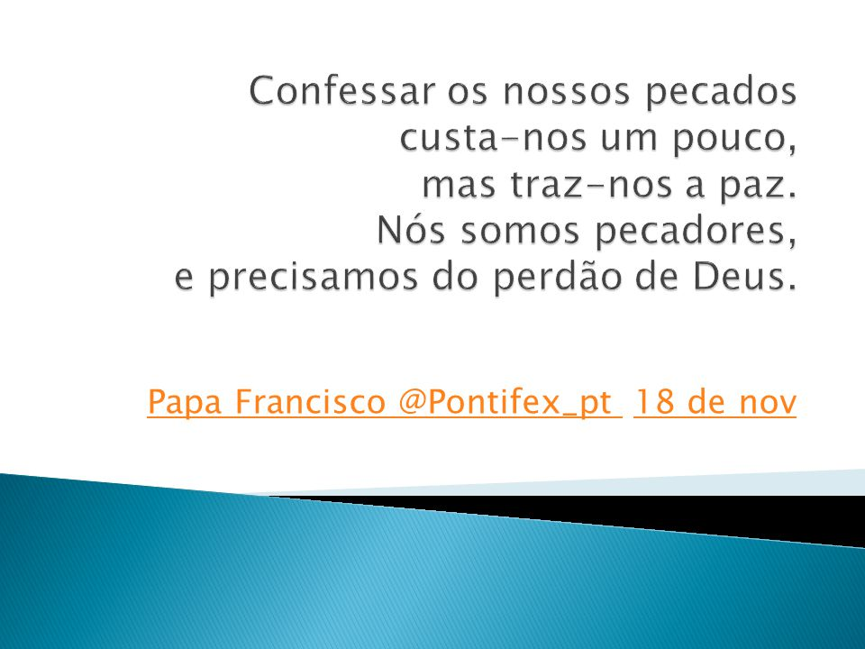 Papa Francisco ‏@Pontifex_pt 18 de nov
