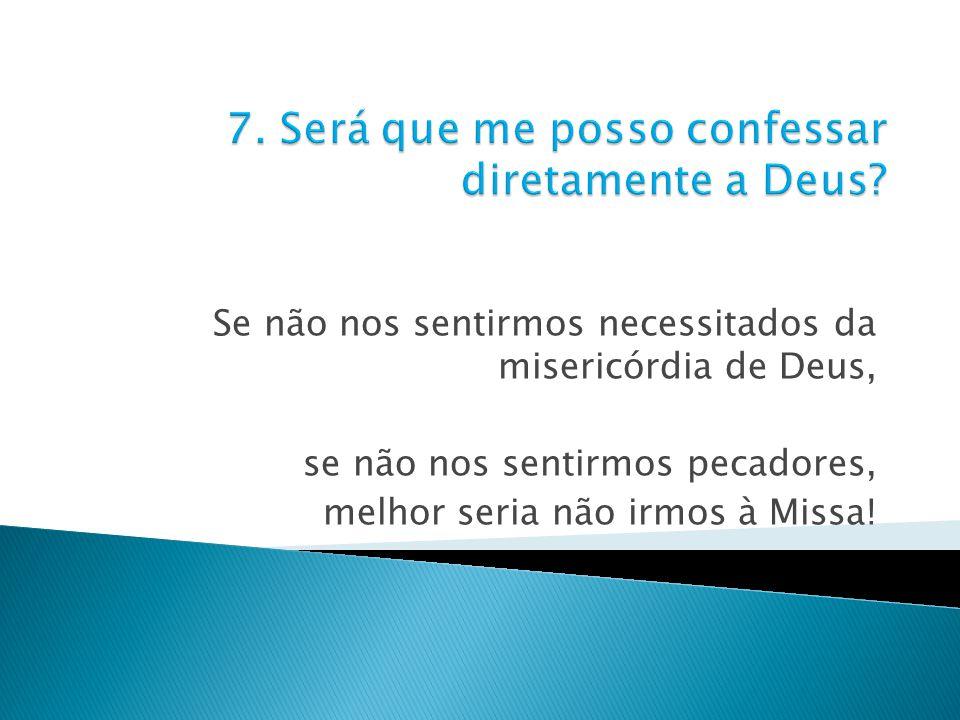 7. Será que me posso confessar diretamente a Deus
