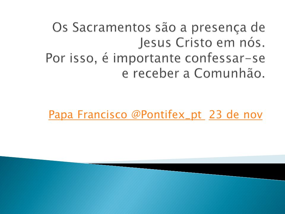 Papa Francisco ‏@Pontifex_pt 23 de nov