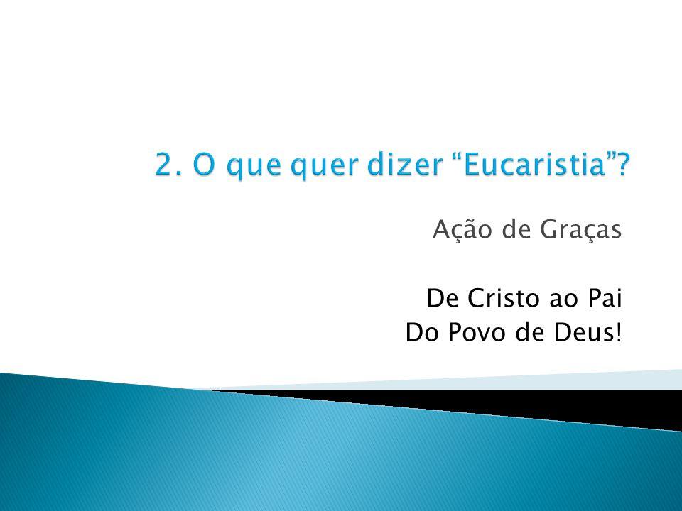 2. O que quer dizer Eucaristia
