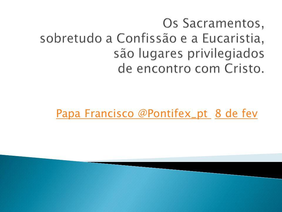 Papa Francisco @Pontifex_pt 8 de fev