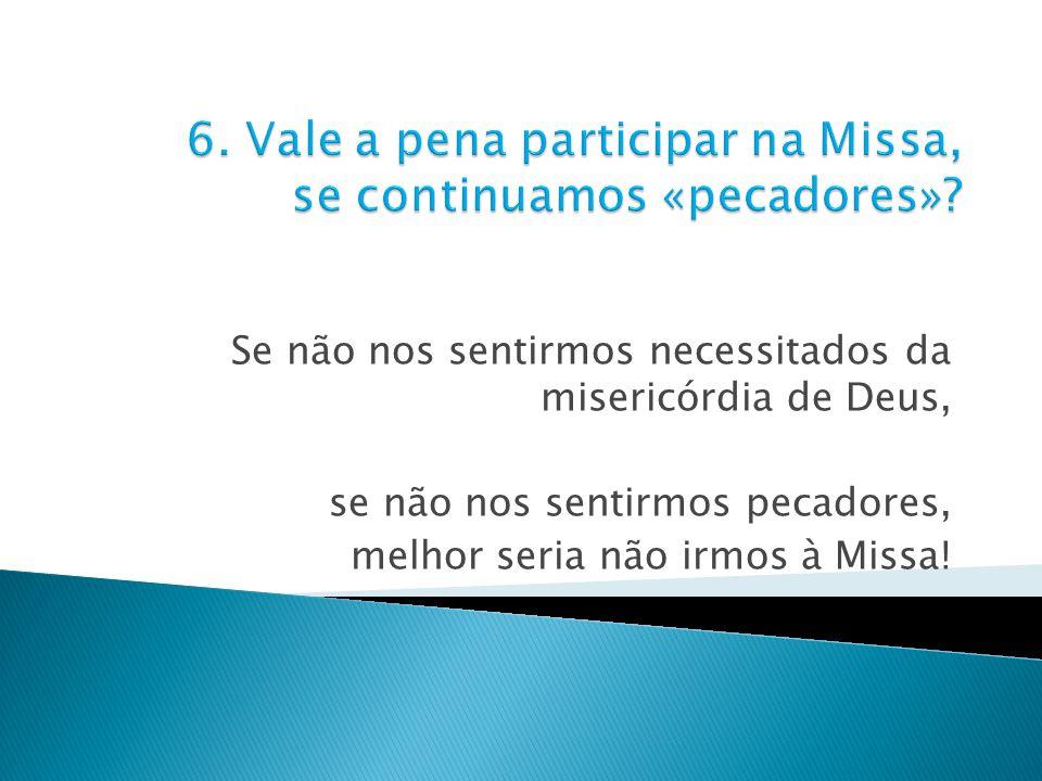 6. Vale a pena participar na Missa, se continuamos «pecadores»