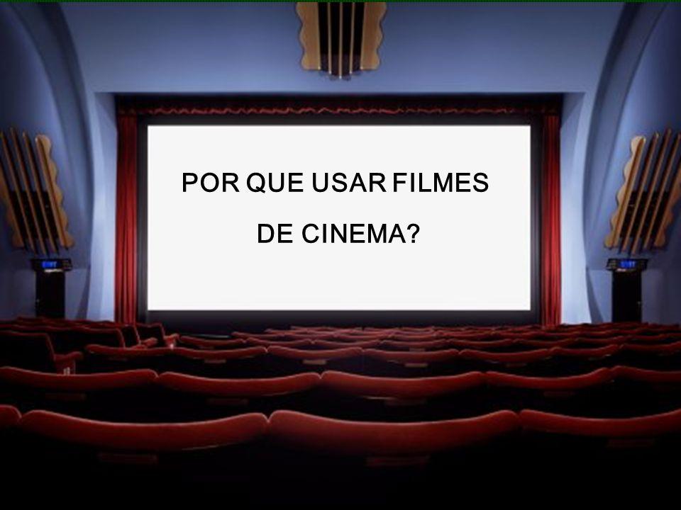 POR QUE USAR FILMES DE CINEMA