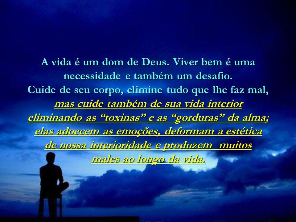 A vida é um dom de Deus. Viver bem é uma necessidade e também um desafio.