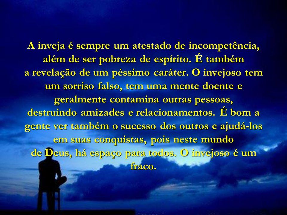 A inveja é sempre um atestado de incompetência, além de ser pobreza de espírito.