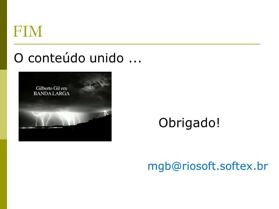 FIM O conteúdo unido ... Obrigado! mgb@riosoft.softex.br