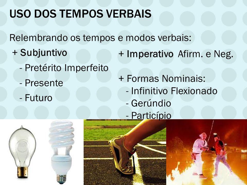 Uso dos tempos verbais Relembrando os tempos e modos verbais: + Subjuntivo - Pretérito Imperfeito - Presente - Futuro