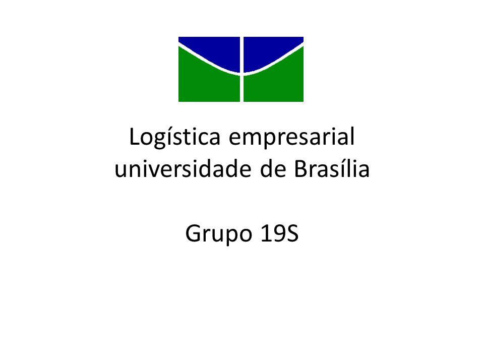 Logística empresarial universidade de Brasília Grupo 19S