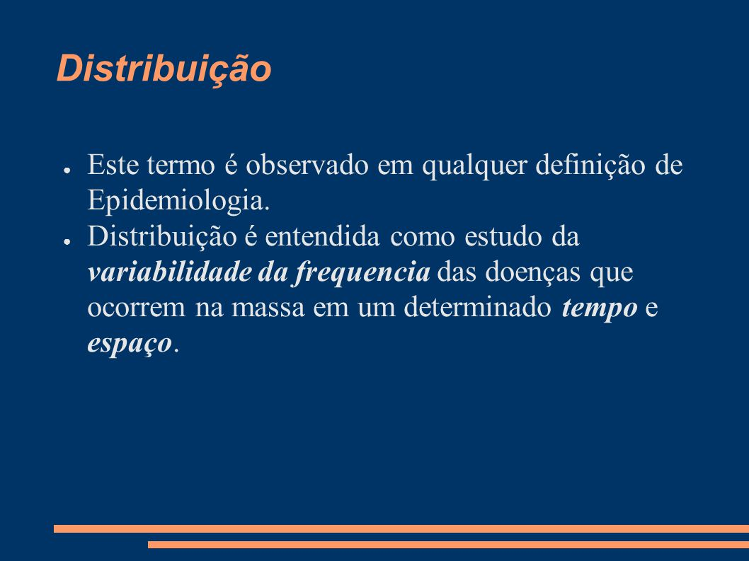 Distribuição Este termo é observado em qualquer definição de Epidemiologia.