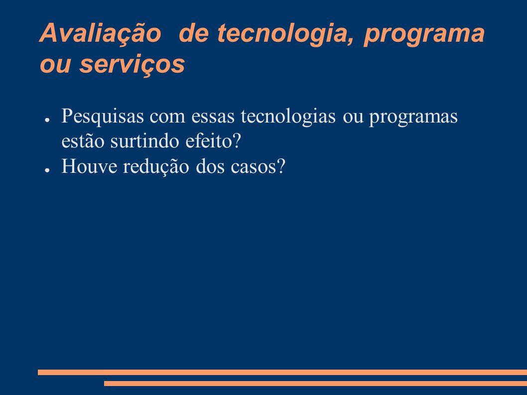 Avaliação de tecnologia, programa ou serviços
