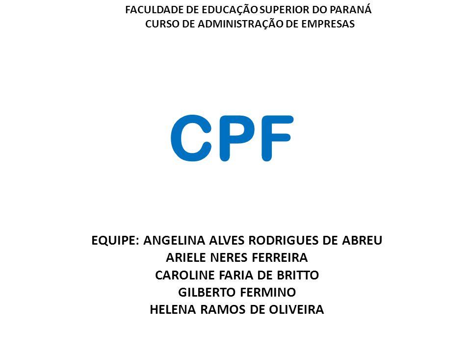 CPF EQUIPE: ANGELINA ALVES RODRIGUES DE ABREU ARIELE NERES FERREIRA