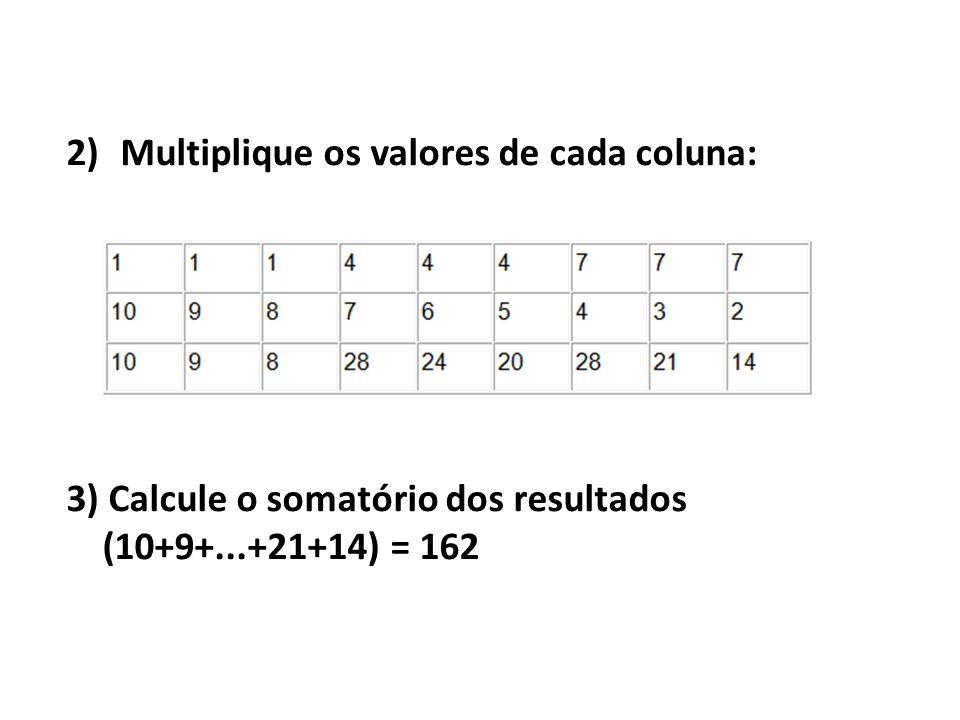 Multiplique os valores de cada coluna: