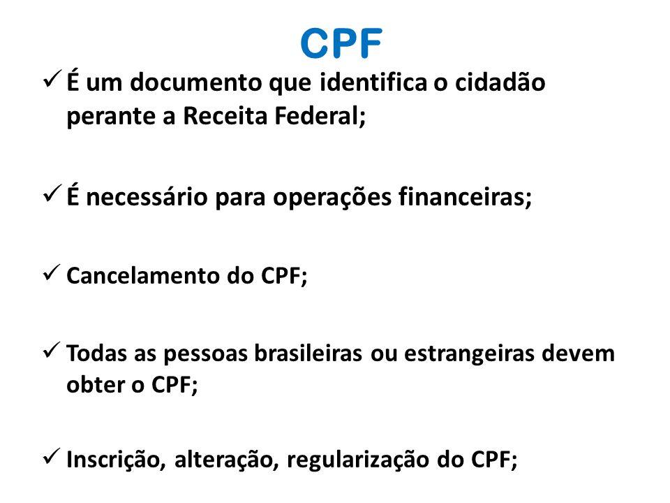 CPF É um documento que identifica o cidadão perante a Receita Federal;