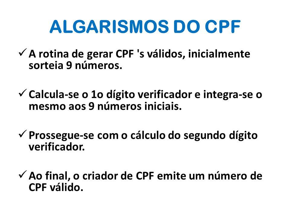 ALGARISMOS DO CPF A rotina de gerar CPF s válidos, inicialmente sorteia 9 números.