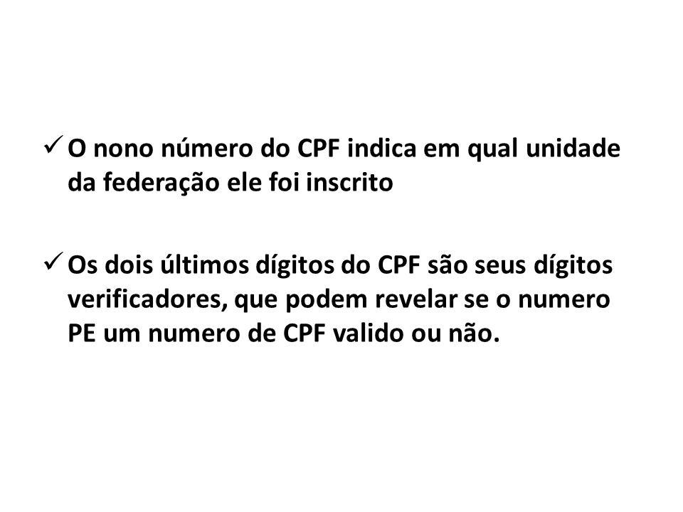 O nono número do CPF indica em qual unidade da federação ele foi inscrito