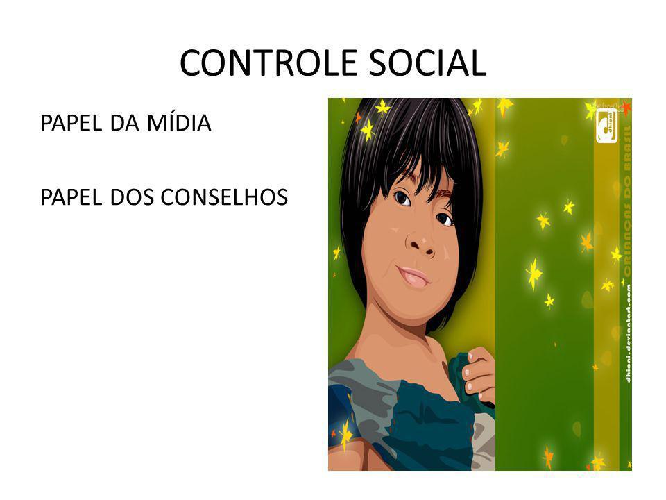 CONTROLE SOCIAL PAPEL DA MÍDIA PAPEL DOS CONSELHOS