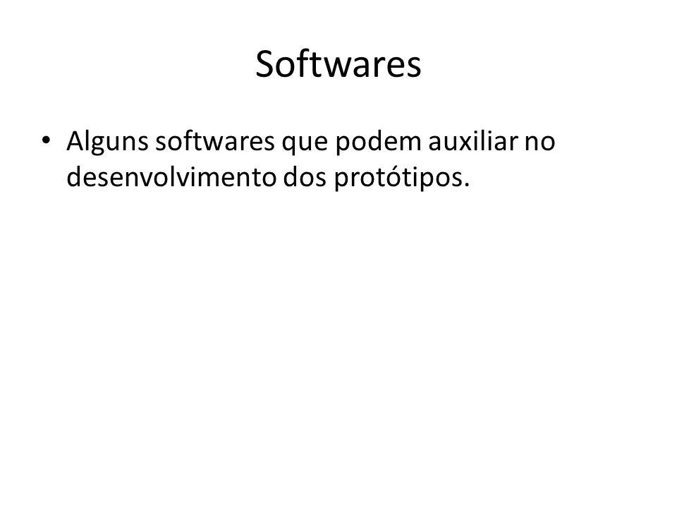 Softwares Alguns softwares que podem auxiliar no desenvolvimento dos protótipos.