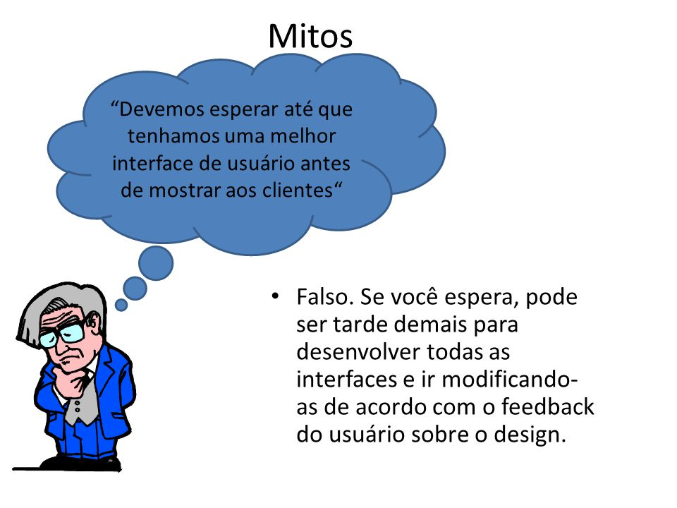 Mitos Devemos esperar até que tenhamos uma melhor interface de usuário antes de mostrar aos clientes