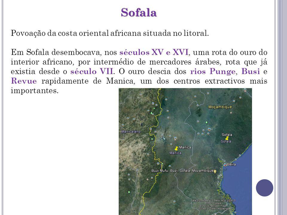 Sofala Povoação da costa oriental africana situada no litoral.