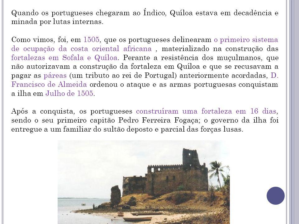 Quando os portugueses chegaram ao Índico, Quíloa estava em decadência e minada por lutas internas.