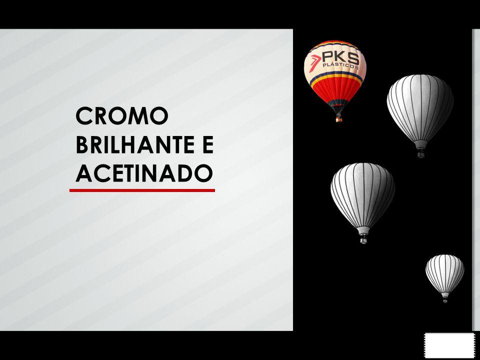 CROMO BRILHANTE E ACETINADO