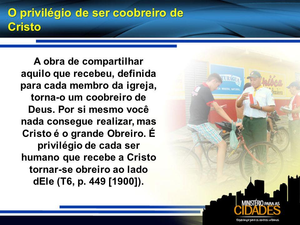 O privilégio de ser coobreiro de Cristo