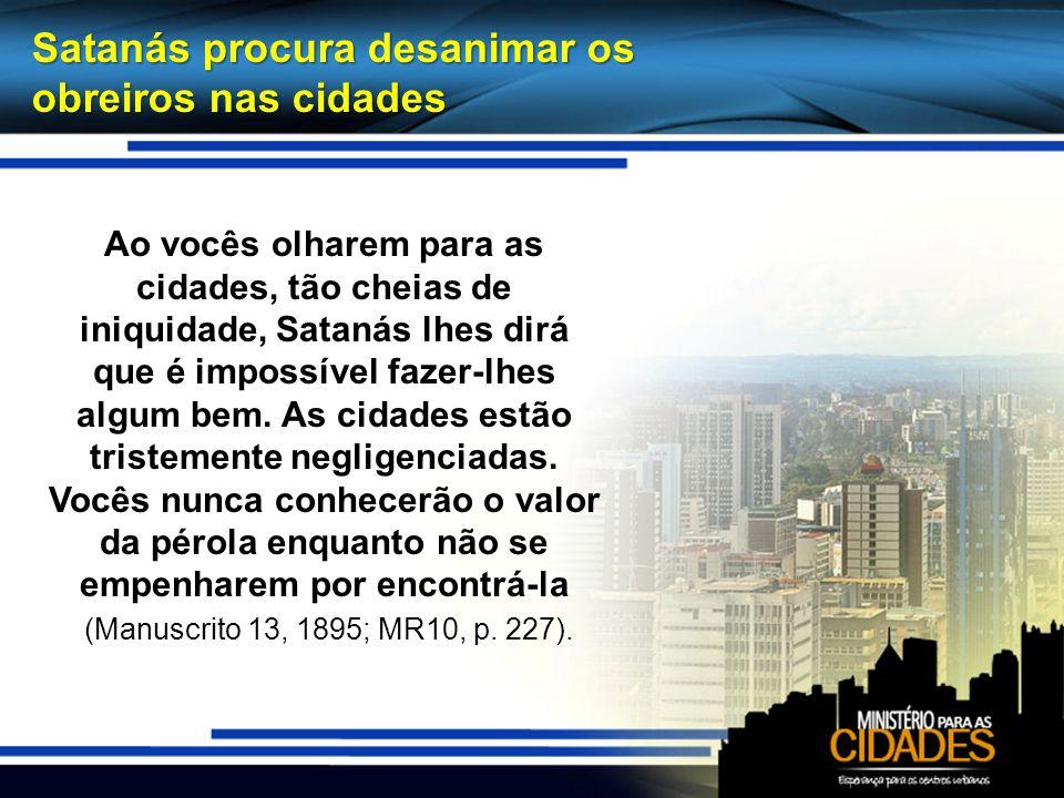 Satanás procura desanimar os obreiros nas cidades