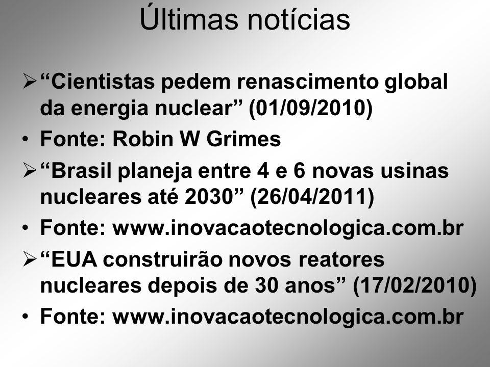 Últimas notícias Cientistas pedem renascimento global da energia nuclear (01/09/2010) Fonte: Robin W Grimes.