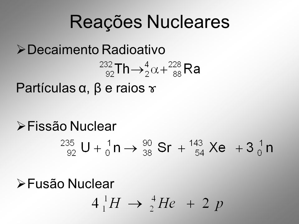Reações Nucleares Decaimento Radioativo Partículas α, β e raios ɤ