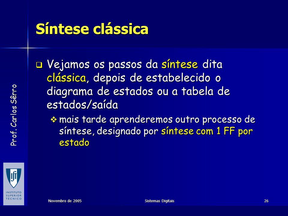 Síntese clássica Vejamos os passos da síntese dita clássica, depois de estabelecido o diagrama de estados ou a tabela de estados/saída.
