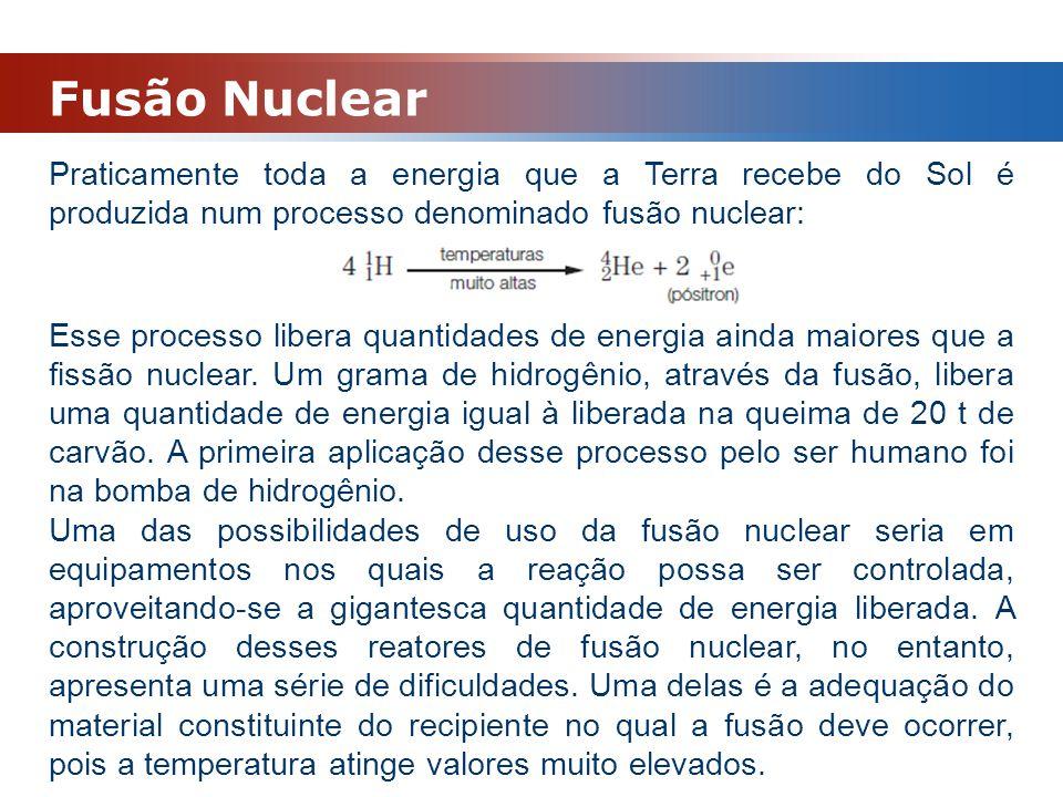 Fusão Nuclear Praticamente toda a energia que a Terra recebe do Sol é produzida num processo denominado fusão nuclear: