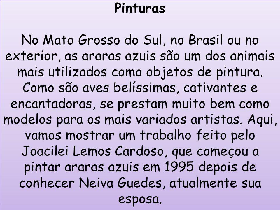 Pinturas No Mato Grosso do Sul, no Brasil ou no exterior, as araras azuis são um dos animais mais utilizados como objetos de pintura.