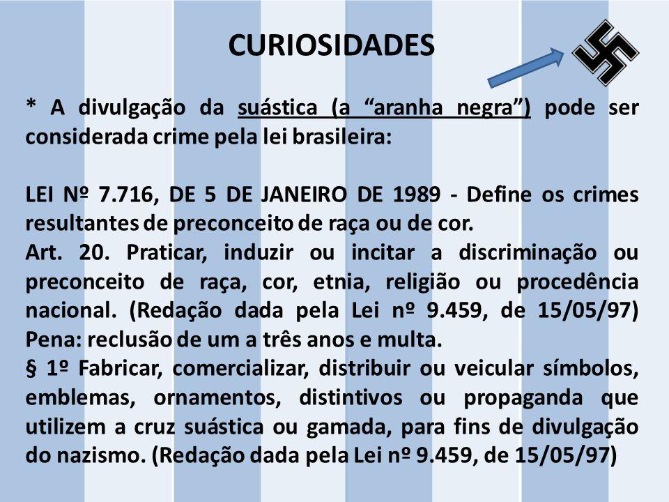 CURIOSIDADES * A divulgação da suástica (a aranha negra ) pode ser considerada crime pela lei brasileira: