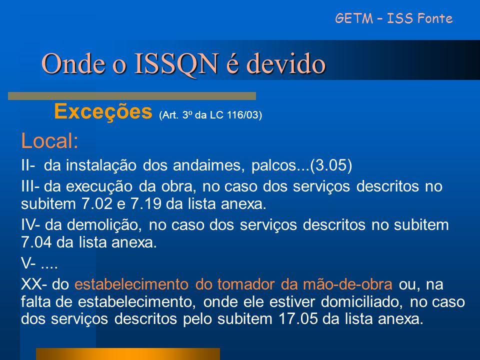 Onde o ISSQN é devido Exceções (Art. 3º da LC 116/03) Local: