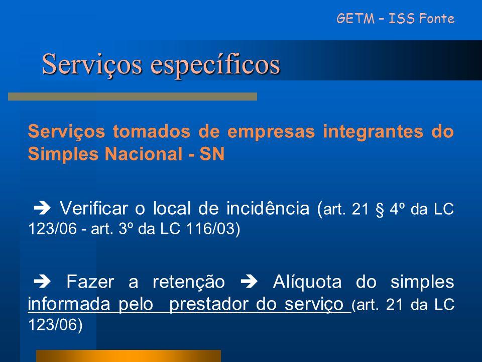 GETM – ISS Fonte Serviços específicos. Serviços tomados de empresas integrantes do Simples Nacional - SN.