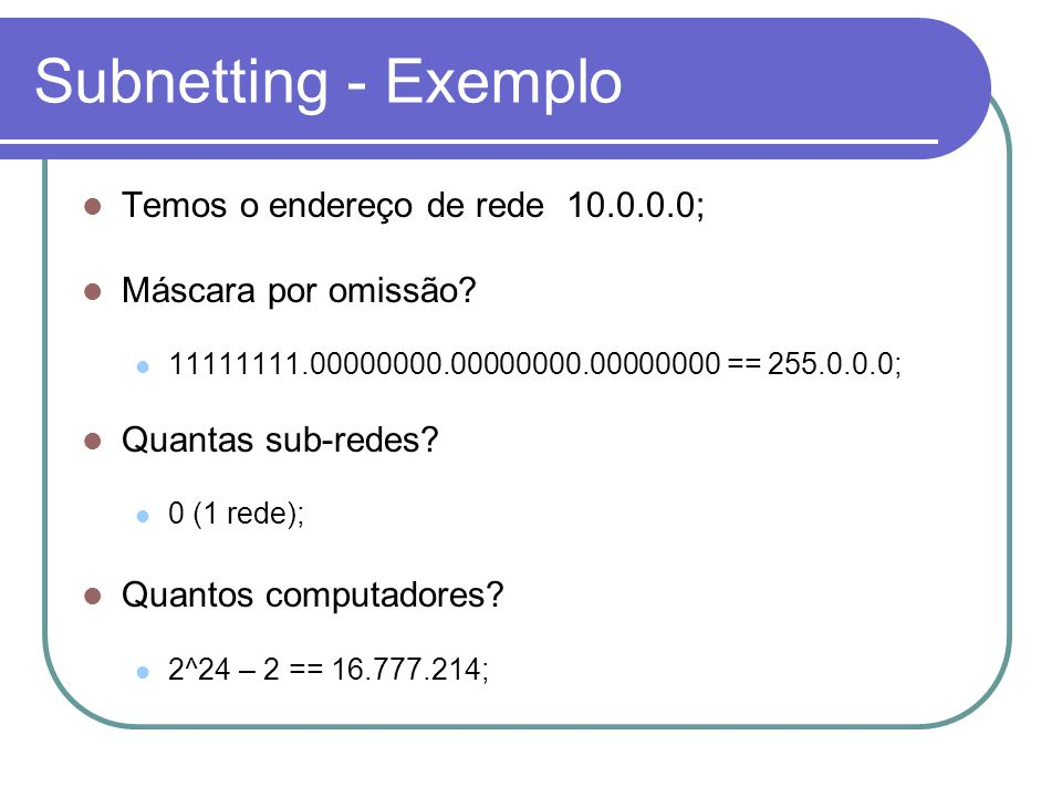 Subnetting - Exemplo Temos o endereço de rede 10.0.0.0;
