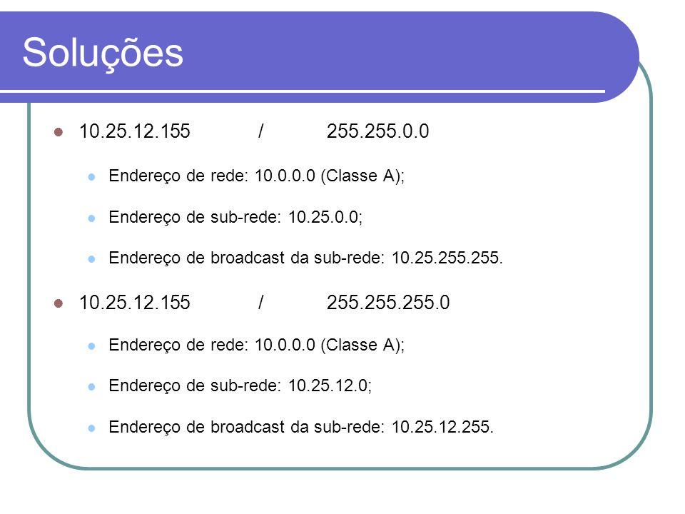 Soluções 10.25.12.155 / 255.255.0.0. Endereço de rede: 10.0.0.0 (Classe A); Endereço de sub-rede: 10.25.0.0;