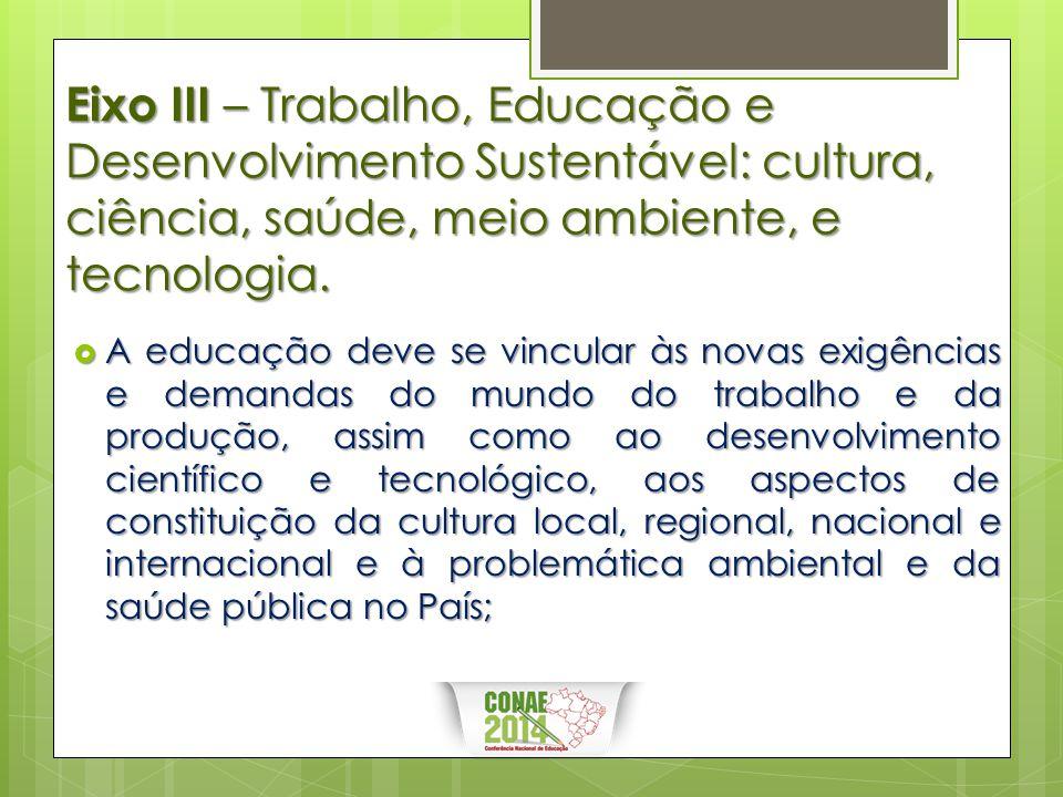 Eixo III – Trabalho, Educação e Desenvolvimento Sustentável: cultura, ciência, saúde, meio ambiente, e tecnologia.